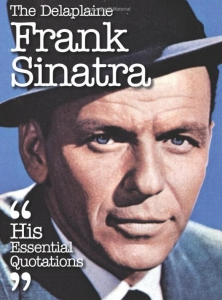 The Delaplaine Frank Sinatra - His Essential Quotations